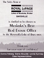 The Sales Team at Royal LePage Lakes of Muskoka Baysville is thrilled to be chosen as MUSKOKA'S BEST REAL ESTATE OFFICE in the Huntsville/Lake of Bays Area